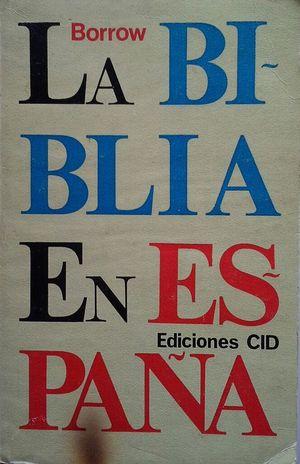 LA BIBLIA EN ESPAÑA, O VIAJES, AVENTURAS Y PRISIONES DE UN INGLÉS EN SU INTENTO DE DIFUNDIR LAS ESCRITURAS POR LA PENÍNSULA