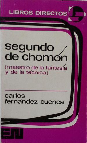 SEGUNDO DE CHOMÓN (MAESTRO DE LA FANTASÍA Y DE LA TÉCNICA 1871-1929)