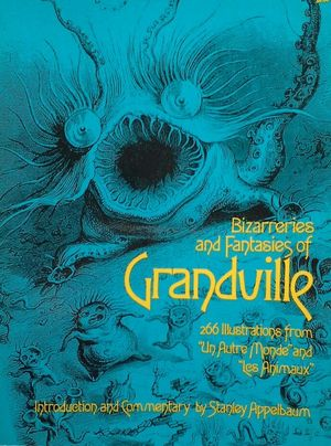 BIZARRERIES AND FANTASIES OF GRANDVILLE - 266 ILLUSTRATIONS FROM