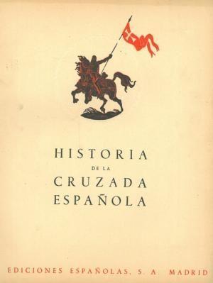HISTORIA DE LA CRUZADA ESPAÑOLA - VOLUMEN IV - TOMO XVII