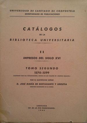CATÁLOGOS DE LA BIBLIOTECA UNIVERSITARIA -  VOLUMEN II: IMPRESOS DEL SIGLO XVI - TOMO II: 1570-1599
