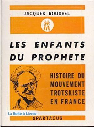 LES ENFANTS DU PROPHETE - HISTOIRE DU MOUVEMENT TROTSKISTE EN FRANCE