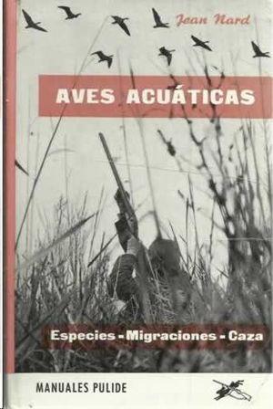 AVES ACUÁTICAS - ESPECIES - MIGRACIONES - CAZA