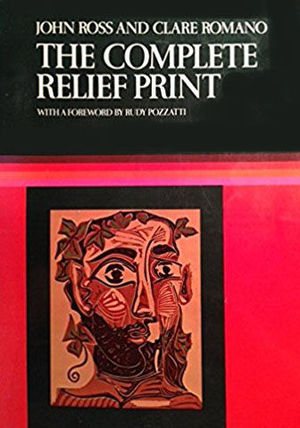 THE COMPLETE RELIEF PRINT - THE ART AND TECHNIQUE OF THE RELIEF PRINT, CHILDREN'S PRINTS, CARE OF PRINTS, COLLECTING PRINTS, DEALER AND THE EDITION, S