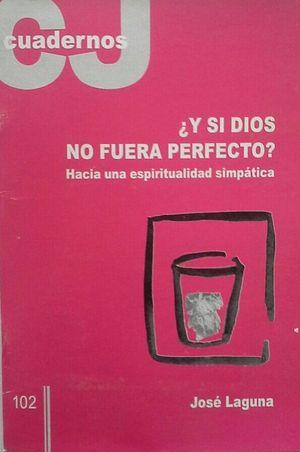¿Y SI DIOS NO FUERA PERFECTO-HACIA UNA ESPIRITUALIDAD SIMPÁTICA - CUADERNOS CRISTIANISME I JUSTICIA 102 - OCTUBRE 2000