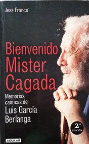 BIENVENIDO MISTER CAGADA. MEMORIAS CAOTICAS DE LUIS G. BERLANGA