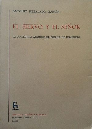 EL SIERVO Y EL SEÑOR - LA DIALÉCTICA AGÓNICA DE MIGUEL DE UNAMUNO