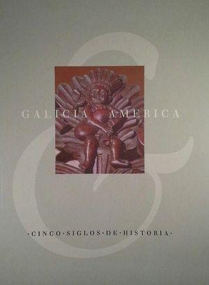 GALICIA Y AMÉRICA - CINCO SIGLOS DE HISTORIA