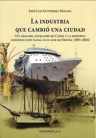 LA INDUSTRIA QUE CAMBIO UNA CIUDAD. 125 AÑOS DEL ASTILLERO DE CADIZ