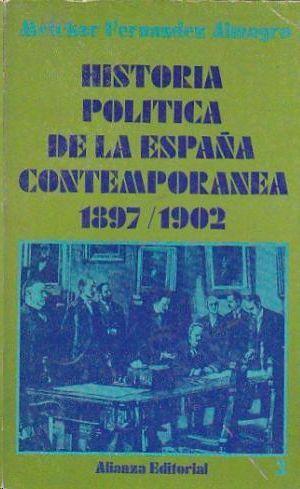 HISTORIA POLÍTICA DE LA ESPAÑA CONTEMPORÁNEA TOMO 3:1897-1902