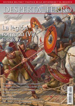 DESPERTA FERRO ESPECIALES XXI: LA LEGIÓN ROMANA (VI). EL SIGLO IV