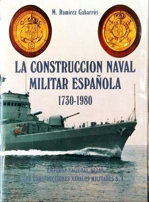 LA CONSTRUCCIÓN NAVAL MILITAR ESPAÑOLA (1730-1980)
