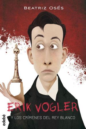 ERIK VOGLER Y LOS CRÍMENES DEL REY BLANCO