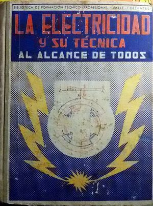 LA ELECTRICIDAD Y SU TECNICA AL ALCANCE DE TODOS