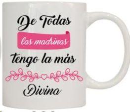 TAZA 'DE TODAS LAS MADRINAS TU ERES LA MAS DIVINA'