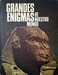 GRANDES ENIGMAS DE NUESTRO MUNDO