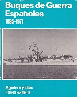 BUQUES DE GUERRA ESPAÑOLES 1885-1971 (CRÓNICAS Y DATOS)