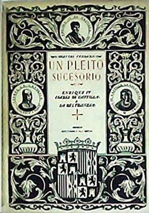 UN PLEITO SUCESORIO - ENRIQUE IV, ISABEL DE CASTILLA Y LA BELTRANEJA