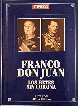 FRANCO - DON  JUAN - LOS REYES SIN CORONA (FASCÍCULOS ENCUADERNADOS)