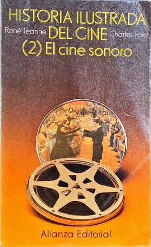 HISTORIA ILUSTRADA DEL CINE. 2. EL CINE SONORO (1927-1945)