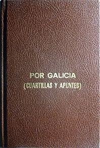 POR GALICIA (CUARTILLAS Y APUNTES)