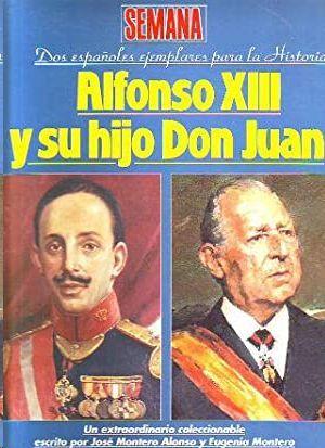ALFONSO XIII Y SU HIJO DON JUAN - DOS ESPAÑOLES EJEMPLARES PARA LA HISTORIA