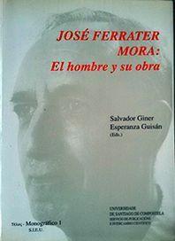 JOSE FERRATER MORA: EL HOMBRE Y SU OBRA