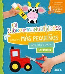 EL LIBRO DE MANUALIDADES PARA LOS MAS PEQUEÑOS: RECORTA Y PEGA LA GRANJA