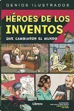 HEROES DE LOS INVENTOS QUE CAMBIARON EL MUNDO