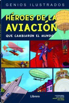 HEROES DE LA AVIACION QUE CAMBIARON EL MUNDO