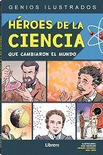 HEROES DE LA CIENCIA QUE CAMBIARON EL MUNDO
