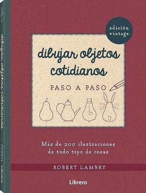 DIBUJAR OBJETOS COTIDIANOS PASO A PASO (EDICION VINTAGE)