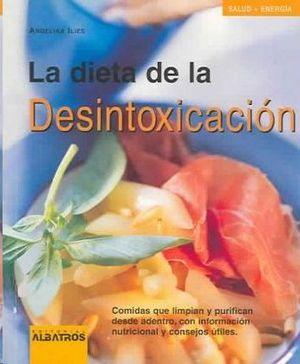 DIETA DE LA DESINTOXICACION,LA.COMIDAS DE LIMPIAN Y PURIFICAN DESDE AD