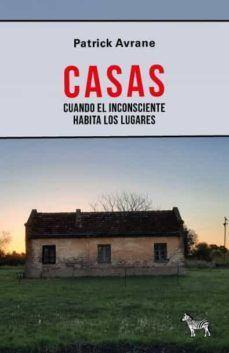 CASAS. CUANDO EL INCONSCIENTE HABITA EN LOS LUGARES