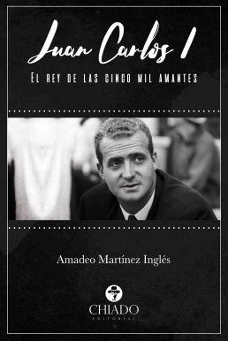 JUAN CARLOS I. EL REY DE LAS CINCO MIL AMANTES