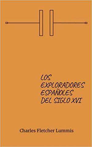 LOS EXPLORADORES ESPAÑOLES DEL SIGLO XVI: THE SPANISH PIONEERS